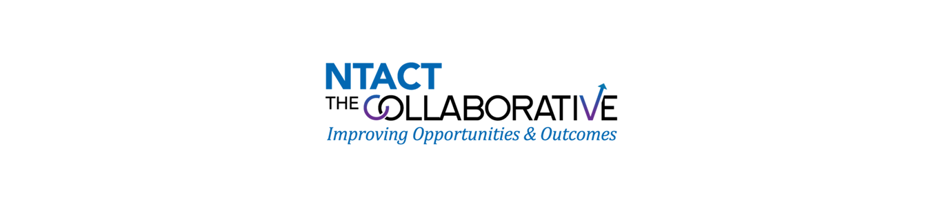 NTACT The Collaborative - Improving Opportunities & Outcomes